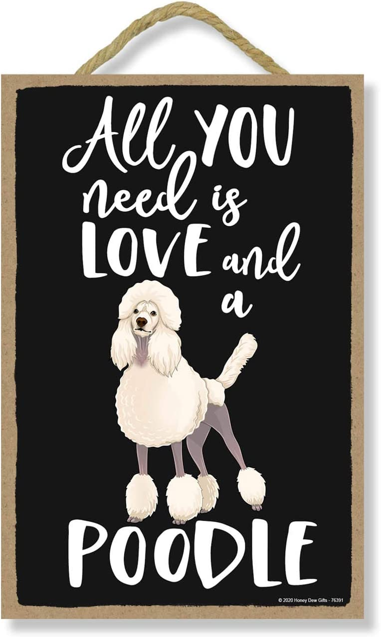 Honey Dew Gifts, All You Need is Love and a Poodle, Funny Wooden Home Decor for Dog Pet Lovers, Hanging Decorative Wall Sign, 7 Inches by 10.5 Inches