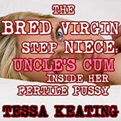 The Bred Virgin Step Niece: Uncle's Cum Inside Her Fertile Pussy