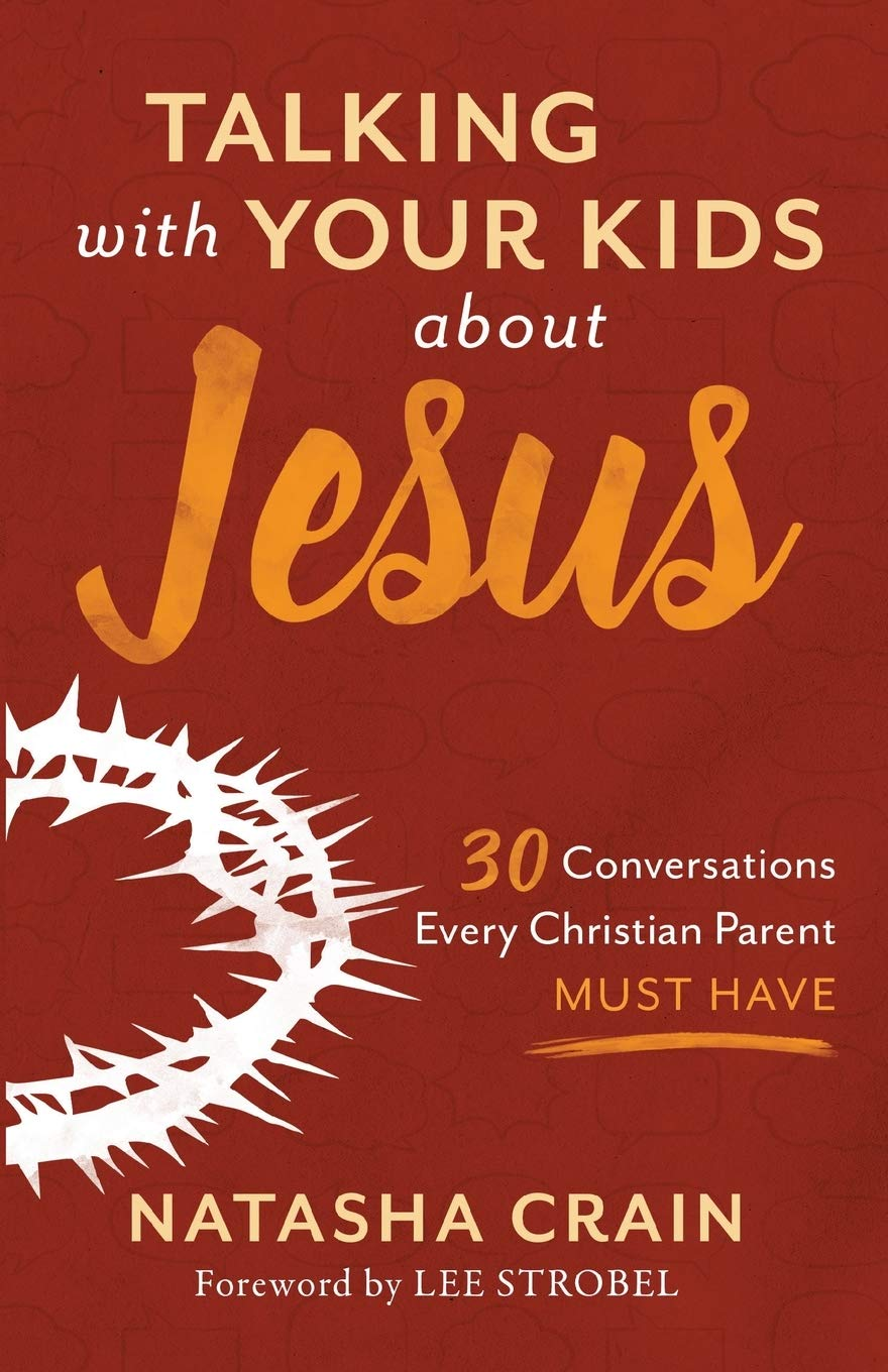 Talking with Your Kids about Jesus: 30 Conversations Every Christian Parent Must Have by Natasha Crain {A Book Review}