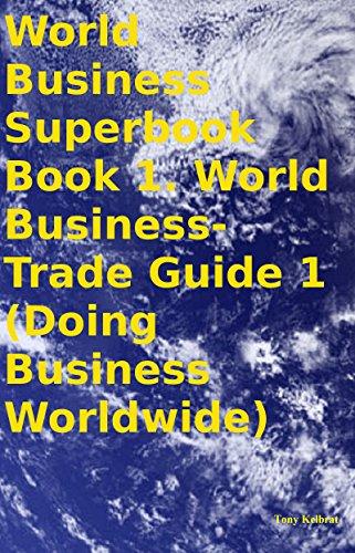 World Business Superbook Book 1. World Business-Trade Guide 1 (Doing Business Worldwide) Pdf