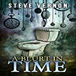 A Blurt in Time: The Tale of a Time-Traveling Toilet | Steve Vernon