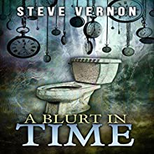 A Blurt in Time: The Tale of a Time-Traveling Toilet Audiobook by Steve Vernon Narrated by David Carroll