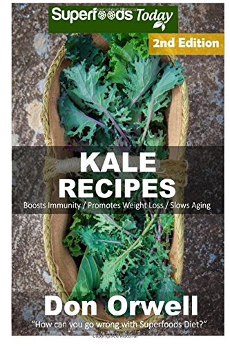 Kale Recipes: Over 55+ Low Carb Kale Recipes, Dump Dinners Recipes, Quick & Easy Cooking Recipes, Antioxidants & Phytochemicals, Soups Stews and Chilis, Slow Cooker Recipes (Volume 2) by Don Orwell