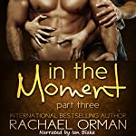 In the Moment, Part Three: Moments, Book 3 | Rachael Orman
