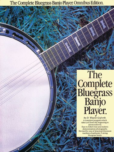 Complete Bluegrass Banjo - The Complete Bluegrass Banjo Player: Omnibus Edition