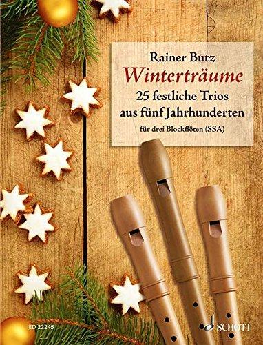 Winterträume: 25 festliche Trios aus fünf Jahrhunderten. 3 Blockflöten (SSA). Partitur und Stimmen.