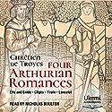 Four Arthurian Romances Audiobook by Chrétien de Troyes Narrated by Nicholas Boulton