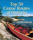 Top 50 Canoe Routes of Ontario, Kevin Callan, 1554078342