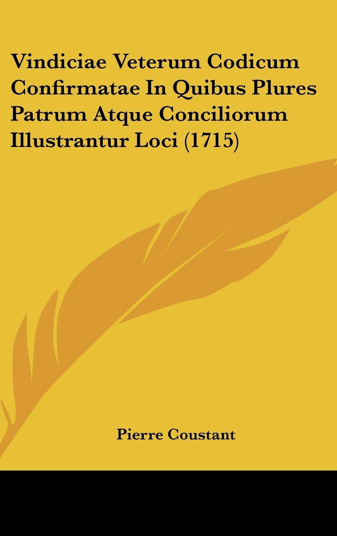 Download Vindiciae Veterum Codicum Confirmatae In Quibus Plures Patrum Atque Conciliorum Illustrantur Loci (1715) (Latin Edition) PDF
