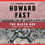 The Naked God: The Writer and the Communist Party | Howard Fast