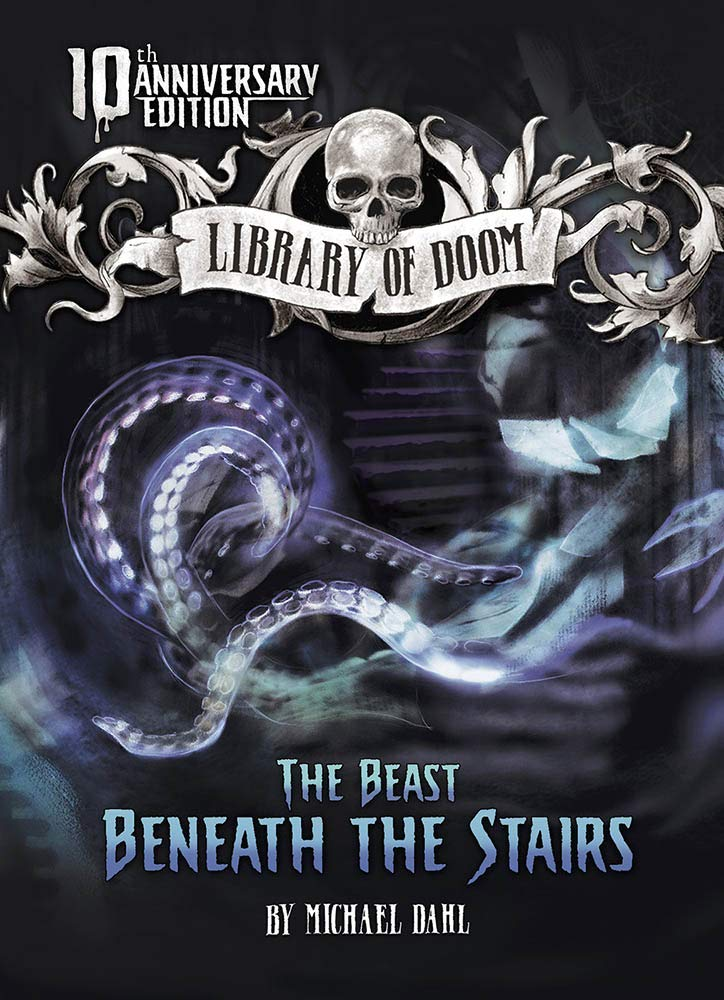 The Beast Beneath the Stairs: 10th Anniversary Edition (Library of Doom):  Dahl, Michael, Moffett, Patricia: 9781496555366: Amazon.com: Books