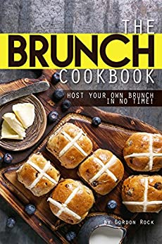 The Brunch Cookbook: Host Your Own Brunch in No Time! by [Rock, Gordon]
