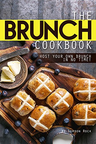 The Brunch Cookbook: Host Your Own Brunch in No Time! by Gordon Rock