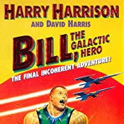 Bill, the Galactic Hero: The Final Incoherent Adventure | Harry Harrison