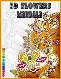 3D Flowers Mandala Coloring Book: Adult Coloring