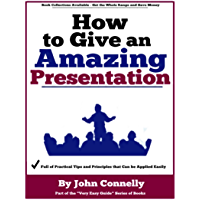 How to Give an Amazing Presentation: A Very Easy Guide (TED talk public speaking mastery every time for students and professionals) (English Edition)