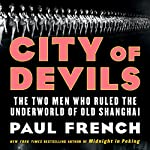 City of Devils: The Two Men Who Ruled the Underworld of Old Shanghai | Paul French