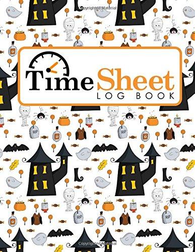 Download Time Sheet Log Book: Hourly Tracking Sheet, Timesheet Recording, Time Sheets Book, Working Hours Log, Cute Halloween Cover (Time Sheet Log Books) (Volume 22) PDF