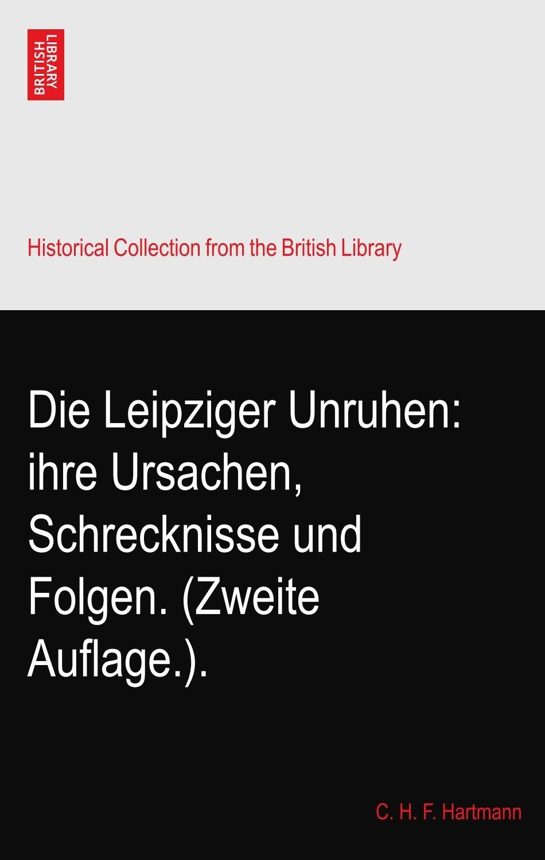 Die Leipziger Unruhen: ihre Ursachen, Schrecknisse und Folgen. (Zweite Auflage.). PDF