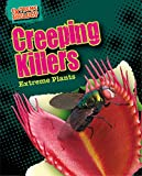 Creeping Killers: Extreme Plants (Extreme Biology)
