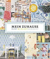 Mein Zuhause: bunt & selbstgemacht: Stoffe, Farben, Muster, Deko