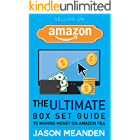 Selling on Amazon: The Ultimate Box Set Guide to Making Money on Amazon FBA (Amazon FBA - Selling on Amazon - Amazon FBA Business - Amazon - How to Sell ... - Make Money From Home - Amazon Fufillment)