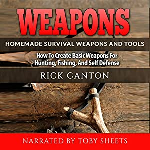 Weapons: Homemade Survival Weapons and Tools Audiobook