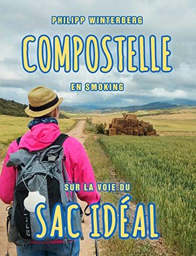 Compostelle en smoking: Sur la voie du sac idéal (French Edition)