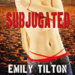 Subjugated | Emily Tilton