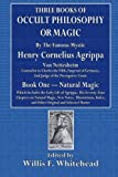 Three Books of the Occult Philosophy or Magic: Book One - Natural Magic