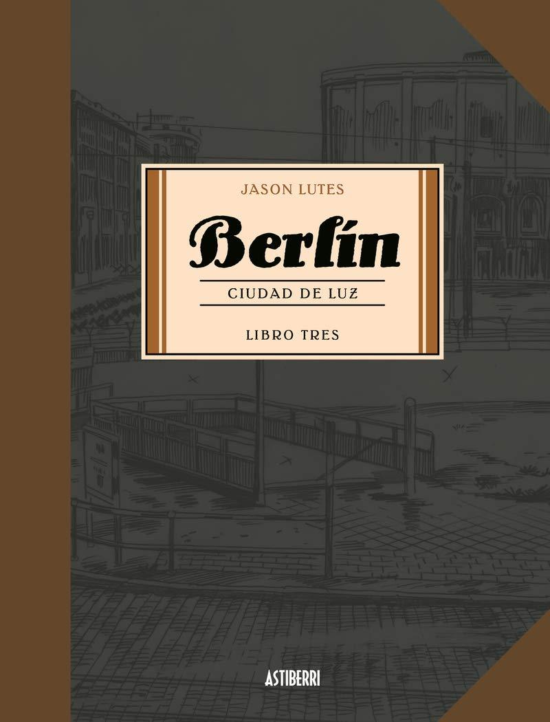 Berlín 3 ciudad de luz (Sillón Orejero) Tapa dura – 10 sep 2018 Jason Lutes Óscar Palmer ASTIBERRI EDICIONES 8416880751