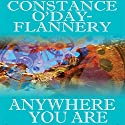 Anywhere You Are Audiobook by Constance O' Day-Flannery Narrated by Haley Traub