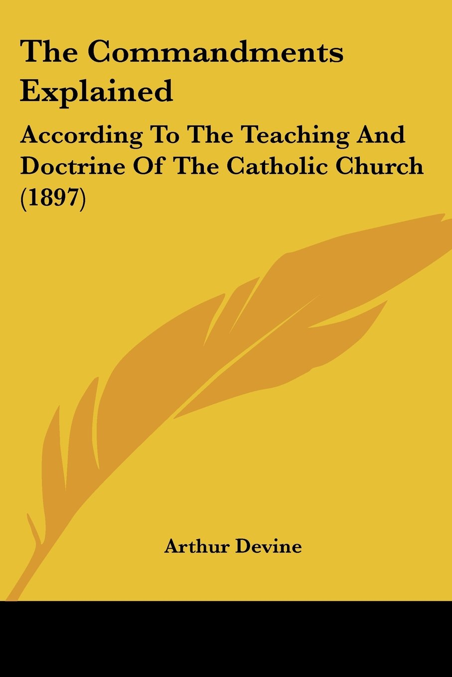 Read Online The Commandments Explained: According To The Teaching And Doctrine Of The Catholic Church (1897) ebook