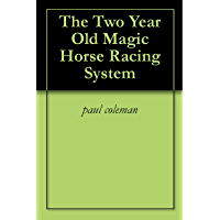 The Two Year Old Magic Horse Racing System (English Edition)