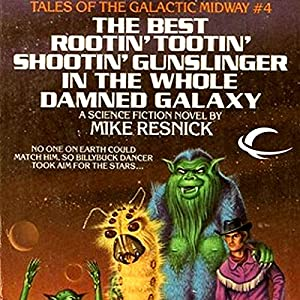 The Best Rootin' Tootin' Shootin' Gunslinger in the Whole Damned Galaxy Audiobook
