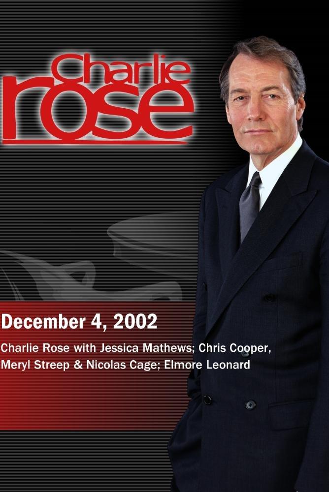 Charlie Rose with Jessica Mathews; Chris Cooper, Meryl Streep & Nicolas Cage; Elmore Leonard (December 4, 2002)