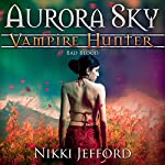 Bad Blood: Aurora Sky: Vampire Hunter, Vol. 3 | Nikki Jefford