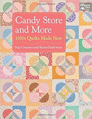 Candy Store and More: 1930s Quilts Made New: Kay Connors, Karen