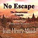 No Escape: The Sweetwater Tragedy: A Wyoming Historical Mystery Audiobook by Jean Henry Mead Narrated by Dennis Redfield