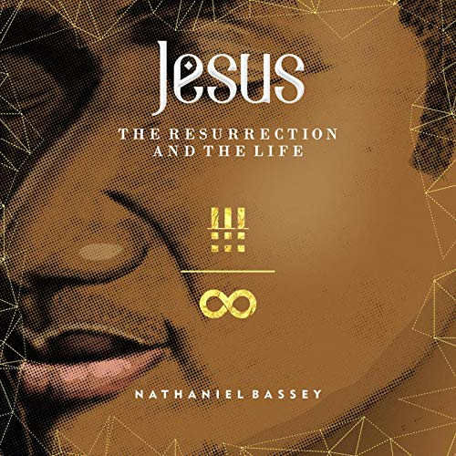 Nathaniel Bassey - Jesus: The Resurrection and The Life 2018