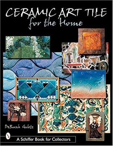 Ceramic Art Tile for the Home (Schiffer Book for Collectors)
