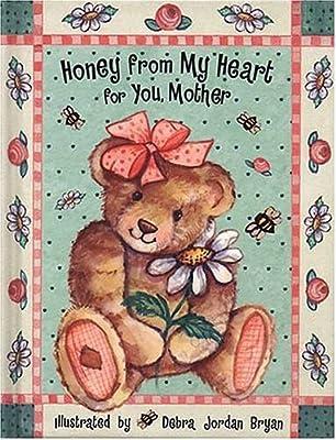 702f8f7c1255b Honey from My Heart for You, Mother: Debra Jordan Bryan ...