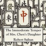 The Immoderate Temper of Mrs. Chen's Daughter | Robert Sultan