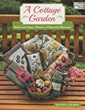 A Cottage Garden: Stitch and Enjoy a Bounty of Beautiful Blossoms