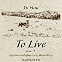 To Live: A Novel Audiobook by Yu Hua, Michael Berry Narrated by David Shih