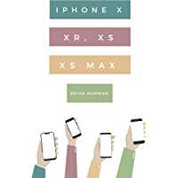 The Ridiculously Simple Guide to iPhone X, XR, XS, and XS Max: A Practical Guide to Getting Started with the Next Generation of iPhone and iOS 12