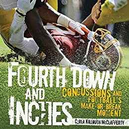 Fourth Down and Inches: Concussions and Football's Make-or-Break Moment by [McClafferty, Carla Killough]