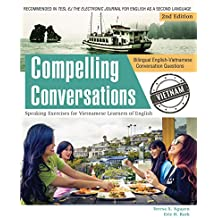 Bilingual English-Vietnamese Conversation Questions: Supplement to Compelling Conversations - Vietnam: Speaking Exercises for Vietnamese Learners of English