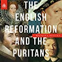 The English Reformation and the Puritans Teaching Series Lecture by Michael Reeves Narrated by Michael Reeves