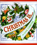 Christmas Is..., Gail Gibbons, 0823415821